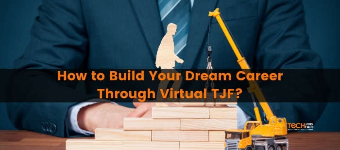 How to Build Your Dream Career through Virtual TJF?