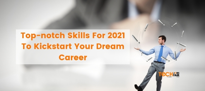 Top-notch Skills For 2021 To Kickstart Your Dream Career