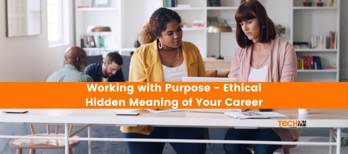 Working with Purpose – Ethical Hidden Meaning of Your Career