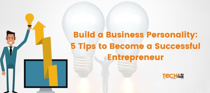 Build a Business Personality: 5 Tips to Become a Successful Entrepreneur