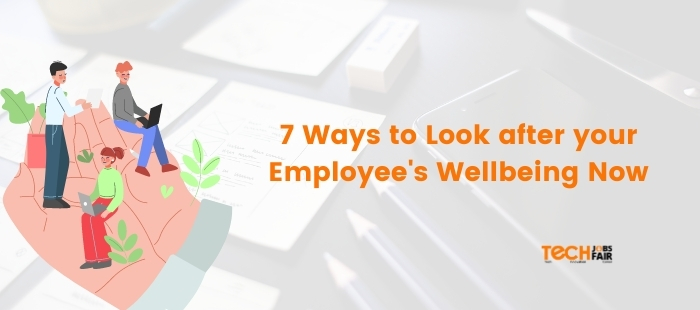 7 Ways to Look after your Employee's Wellbeing Now
