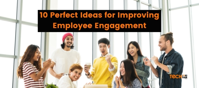 10 Perfect Ideas for Improving Employee Engagement