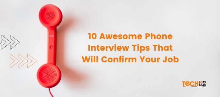 10 Awesome Phone Interview Tips That Will Confirm Your Job