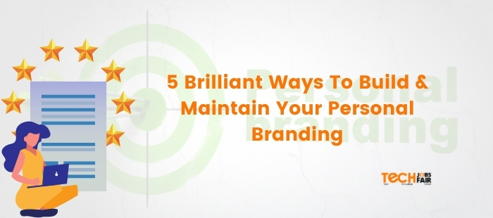 5 Brilliant Ways To Build & Maintain Your Personal Branding