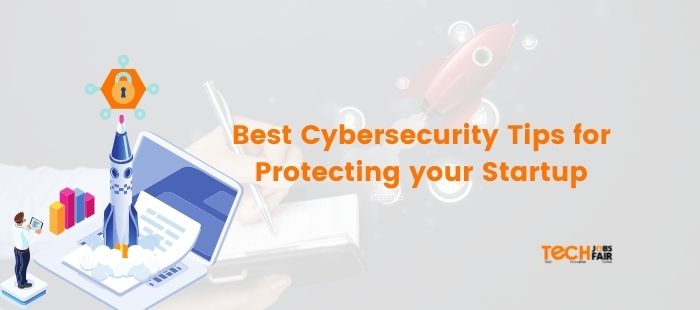 Best Cybersecurity Tips for Protecting your Startup