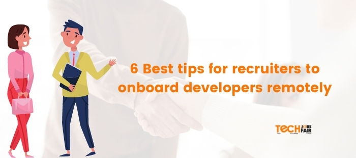 6 Best tips for recruiters to onboard developers remotely