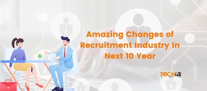 Amazing Changes of Recruitment Industry In Next 10 Year
