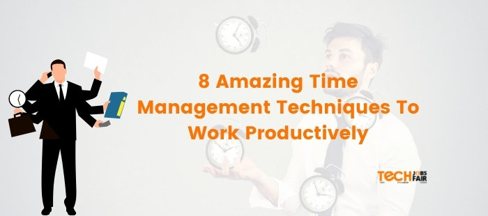8 Amazing Time Management Techniques To Work Productively