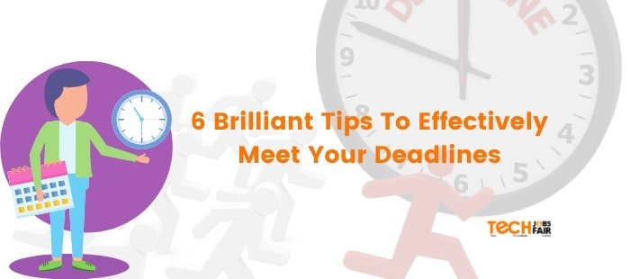 6 Brilliant Tips To Effectively Meet Your Deadlines