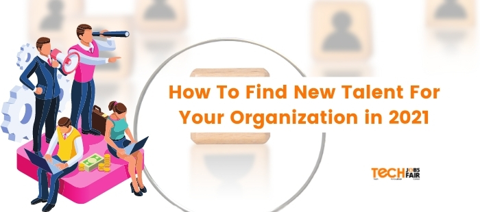 How To Find New Talent For Your Organization in 2021
