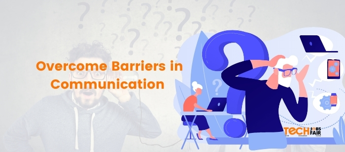 How to Overcome Barriers in Communication Effectively