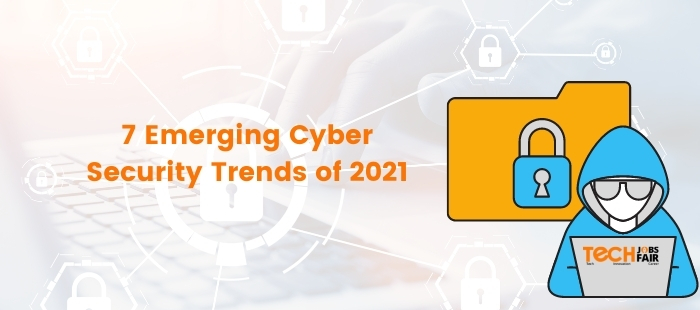 7 Emerging Cybersecurity Trends of 2021