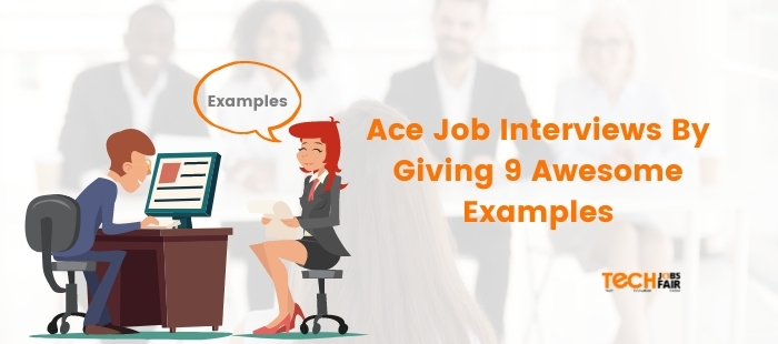 Ace Job Interviews By Giving 9 Awesome Examples