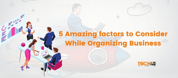 5 Amazing factors to Consider While Organizing Business