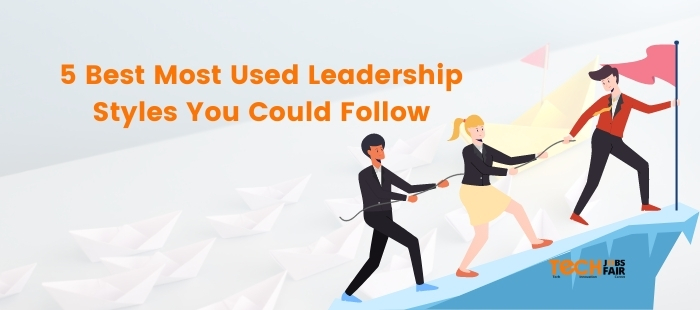 5 Best Most Used Leadership Styles You Could Follow