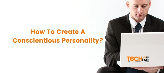 How To Create A Conscientious Personality?