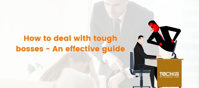 How to deal with tough bosses – An effective guide