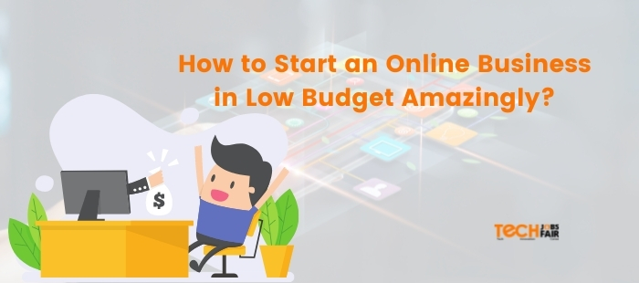 How to Start an Online Business in Low Budget Amazingly?