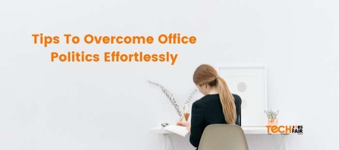 Tips To Overcome Office Politics Effortlessly