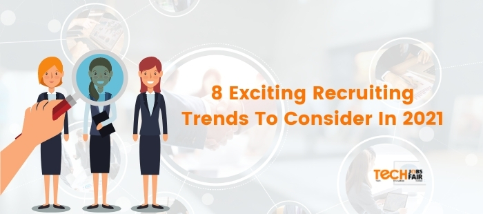 8 Exciting Recruiting Trends To Consider In 2021